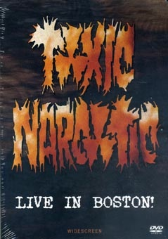 Toxic Narcotic : Live in Boston DVD